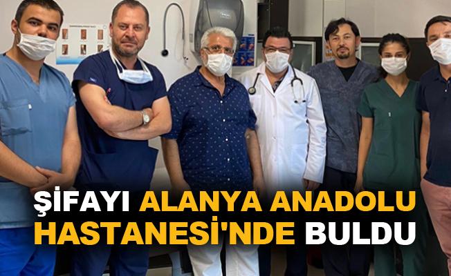Şifayı Alanya Anadolu Hastanesi'nde buldu