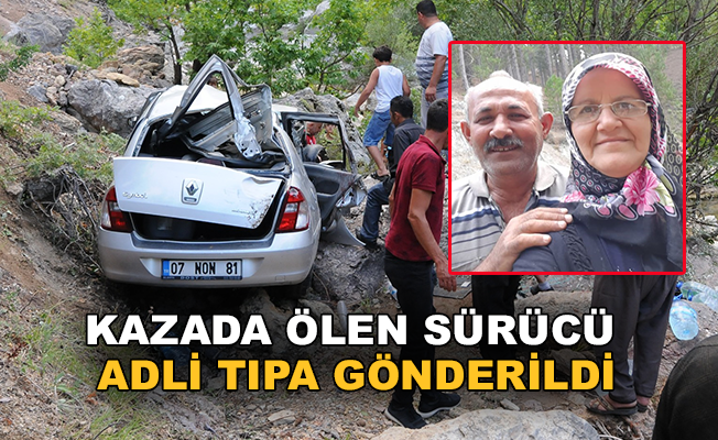 Kazada ölen sürücü Adli Tıpa gönderildi.