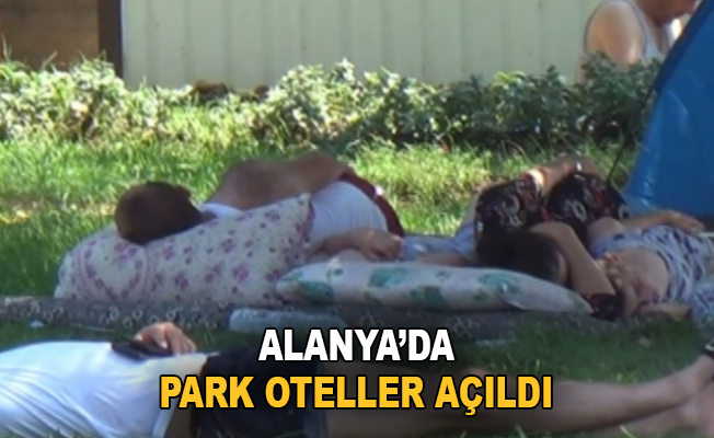 Alanya'da park oteller açıldı
