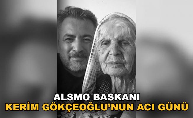 ALSMO Başkanı Kerim Gökçeoğlu'nun acı günü