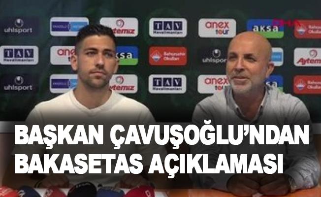 Başkan Çavuşoğlu'ndan Bakasetas açıklaması