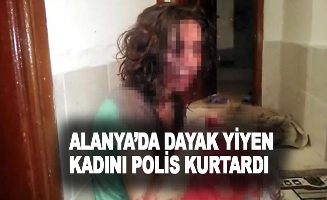 Alanya'da kocasından öldüresiye dayak yiyen kadını polis kurtardı