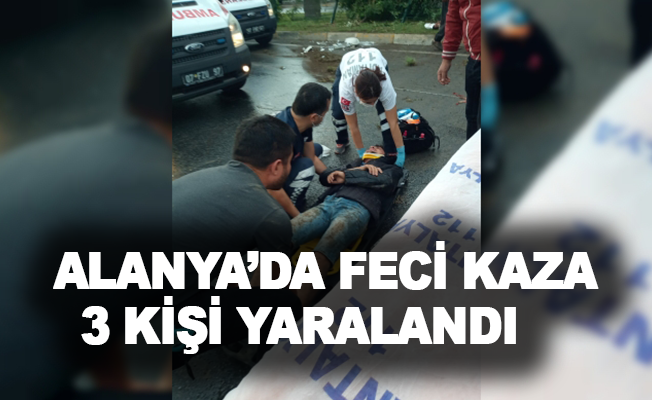 Alanya'da feci kaza: 3 kişi yaralandı
