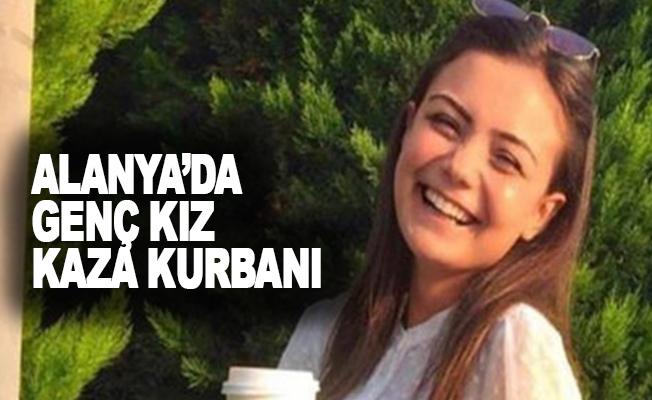 Alanya'da genç kız kaza kurbanı oldu!