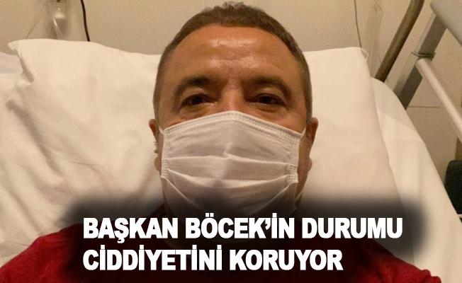 Başkan Böcek'in durumu ciddiyetini koruyor