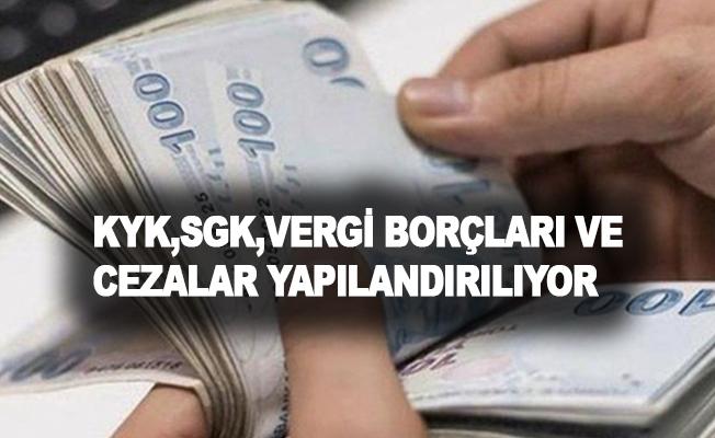 KYK, SGK, vergi borçları ve cezalar yapılandırılıyor
