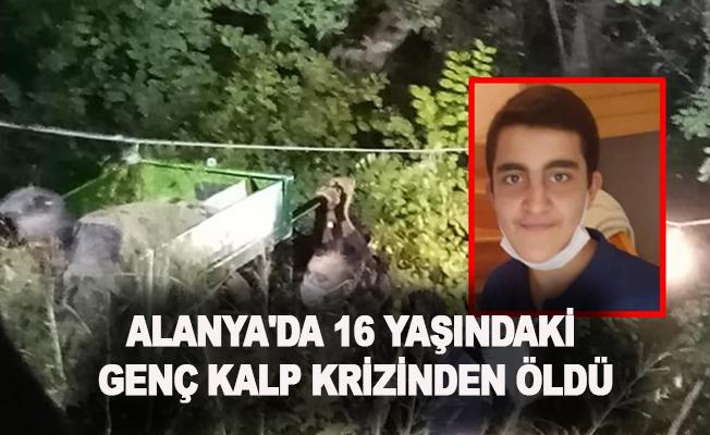 Alanya'da 16 yaşındaki genç kalp krizinden öldü!