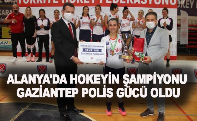 Alanya'da hokeyin şampiyonu Gaziantep Polis Gücü oldu