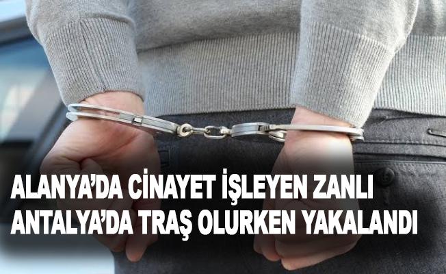 Alanya'da cinayet işleyen zanlı Antalya'da traş olurken yakalandı