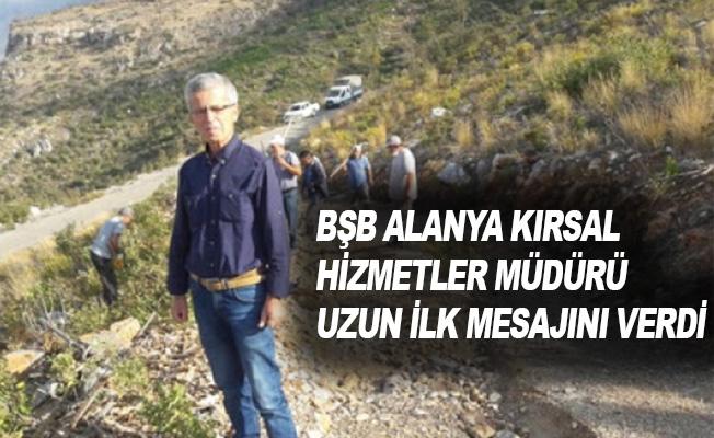 BŞB Alanya Kırsal Hizmetler Müdürü Uzun ilk mesajını verdi