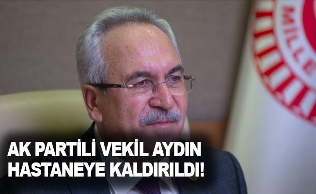 AK Partili Vekil Aydın hastaneye kaldırıldı!
