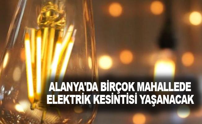 Alanya'da birçok mahallede elektrik kesintisi yaşanacak