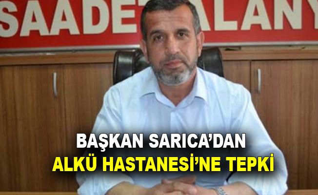 Başkan Sarıca'dan ALKÜ Hastanesi'ne tepki