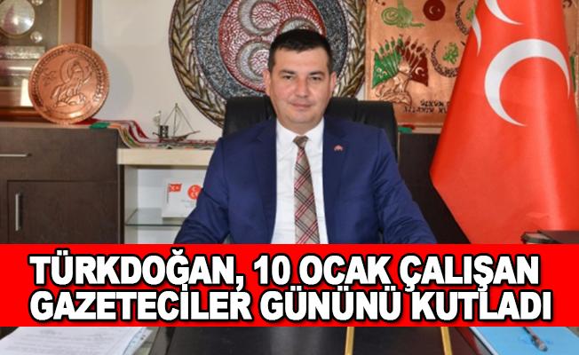 Türkdoğan, 10 Ocak Çalışan Gazeteciler Gününü kutladı