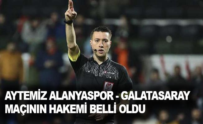Aytemiz Alanyaspor - Galatasaray maçının hakemi belli oldu