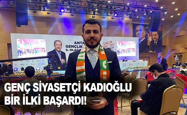 Genç siyasetçi Kadıoğlu bir ilki başardı!