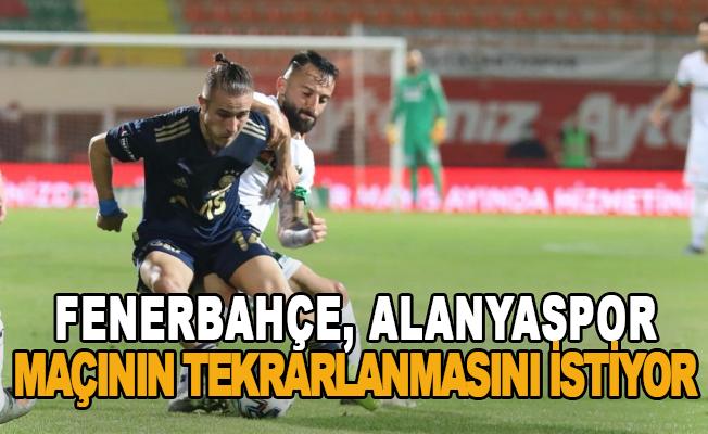 Fenerbahçe, Alanyaspor maçının tekrarlanmasını istiyor