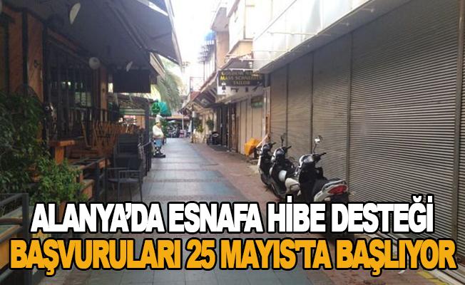 Alanya'da esnafa hibe desteği başvuruları 25 Mayıs'ta başlıyor
