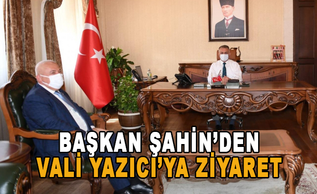 Başkan Şahin'den Vali Yazıcı'ya teşekkür ziyareti