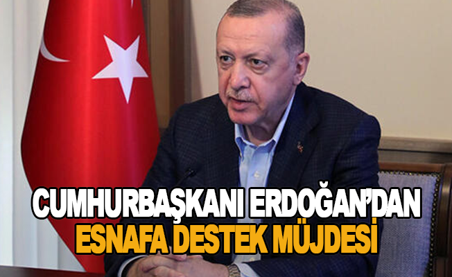 Cumhurbaşkanı Erdoğan'dan esnafa destek müjdesi