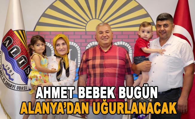 Ahmet bebek yarın Alanya'dan uğurlanacak