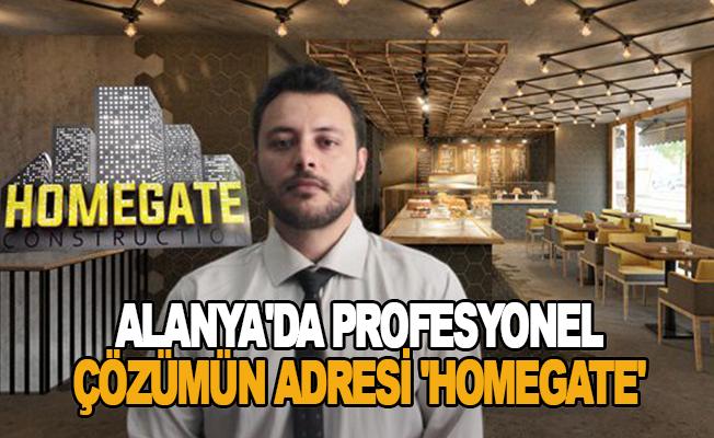 Alanya'da profesyonel çözümün adresi 'Homegate'