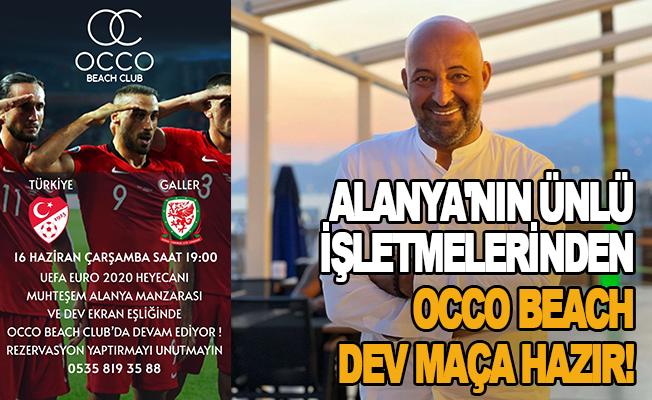 Alanya'nın ünlü işletmelerinden Occo Beach dev maça hazır!