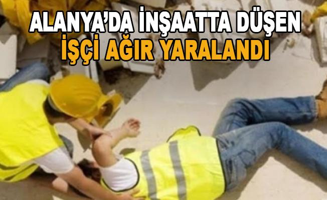 Alanya'da inşaatta düşen işçi ağır yaralandı