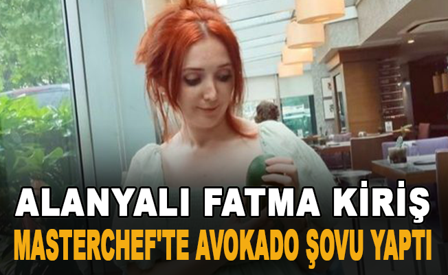 Alanyalı Fatma Kiriş Masterchef'te Avokado şovu yaptı