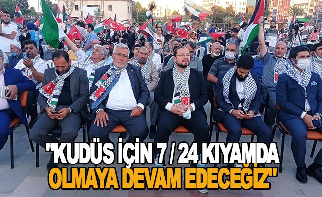 """""""Kudüs için 7 / 24 kıyamda olmaya devam edeceğiz"""""""