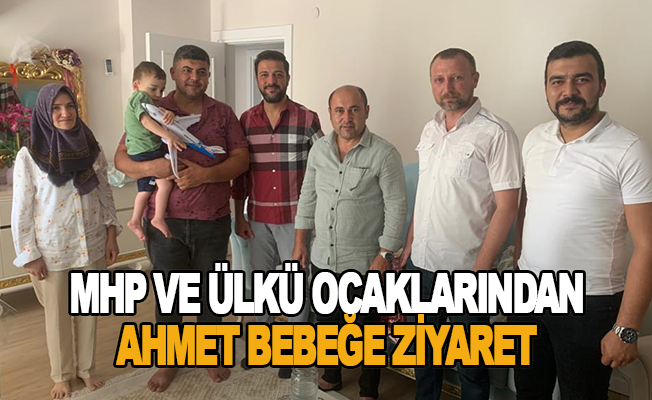 MHP ve Ülkü Ocaklarından Ahmet bebeğe ziyaret