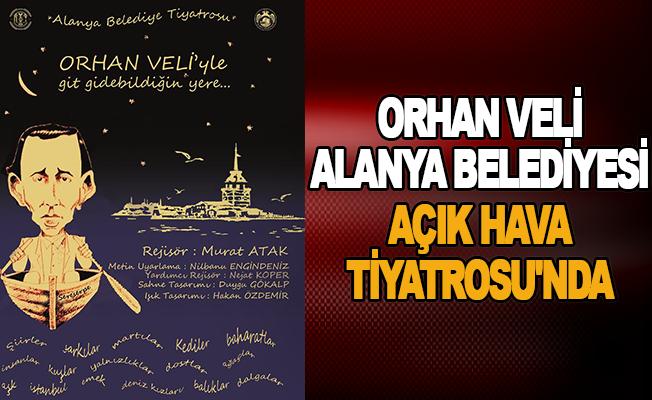 Orhan Veli Alanya Belediyesi Açık Hava Tiyatrosu'nda