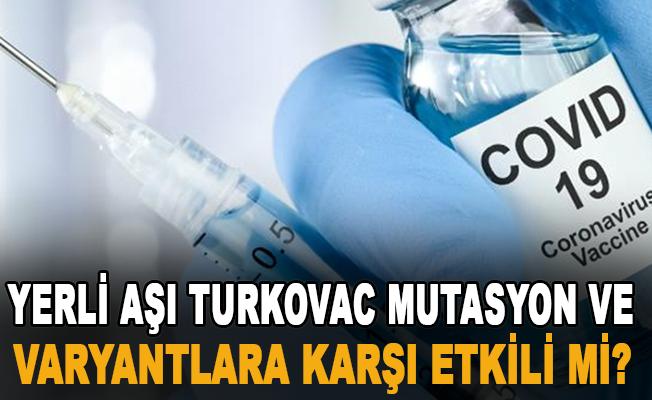 Yerli aşı Turkovac mutasyon ve varyantlara karşı etkili mi?