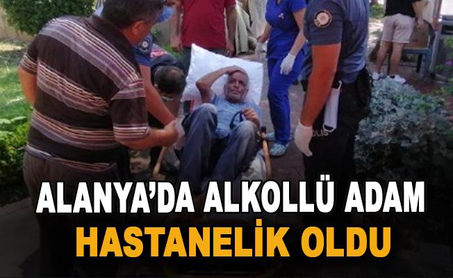 Alanya'da alkollü adam hastanelik oldu