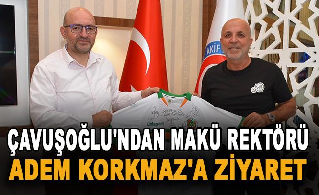 Çavuşoğlu'ndan MAKÜ Rektörü Adem Korkmaz'a ziyaret