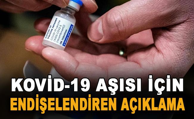 Kovid-19 aşısı için endişelendiren açıklama