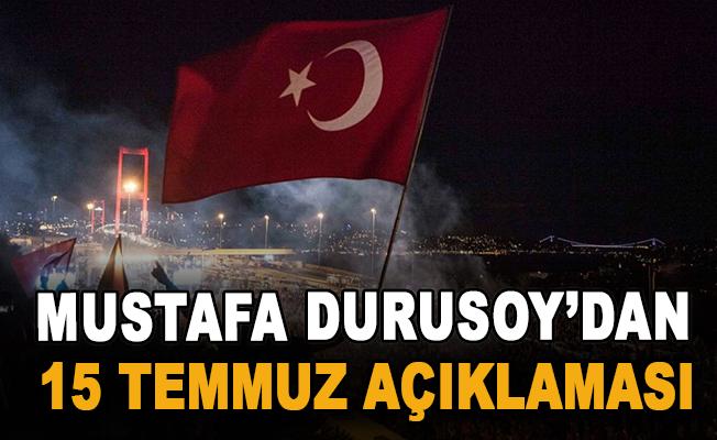 Mustafa Durusoy'dan 15 Temmuz ile ilgili basın açıklaması