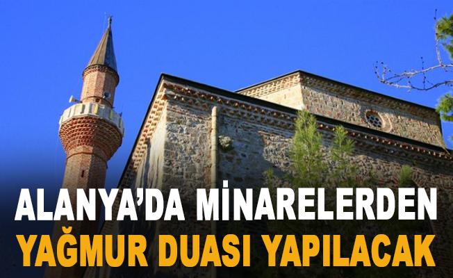 Alanya'da minarelerden yağmur duası yapılacak