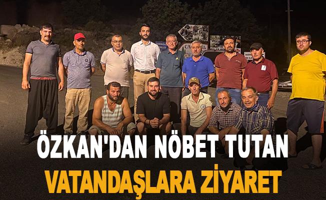 Özkan'dan nöbet tutan vatandaşlara ziyaret