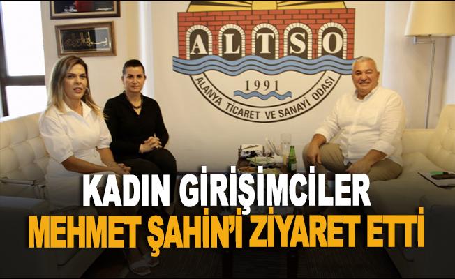 Kadın girişimciler Mehmet Şahin'i ziyaret etti