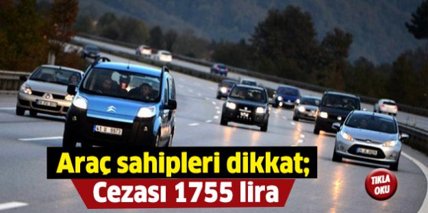 Araç sahipleri dikkat; cezası 1755 lira