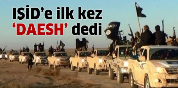 IŞİD'e ilk kez 'DAESH' dedi