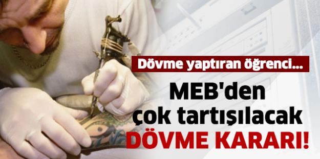 MEB'den çok tartışılacak dövme kararı!