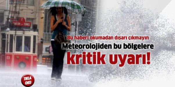 Meteorolojiden bu bölgelere kritik uyarı!