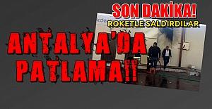 Antalya'da Roketli ve Bombalı Saldırı