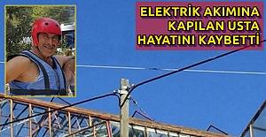Elektrik Akımına Kapılan Usta Hayatını Kaybetti