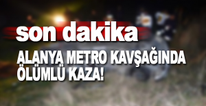 Alanya Metro Kavşağında Ölümlü Kaza