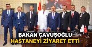 Bakan Çavuşoğlu hastaneyi ziyaret etti