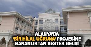 Alanya'da 'Bir Hilal Uğruna' projesine bakanlıktan destek geldi