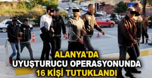 Alanya'da uyuşturucu operasyonunda 16 kişi tutuklandı